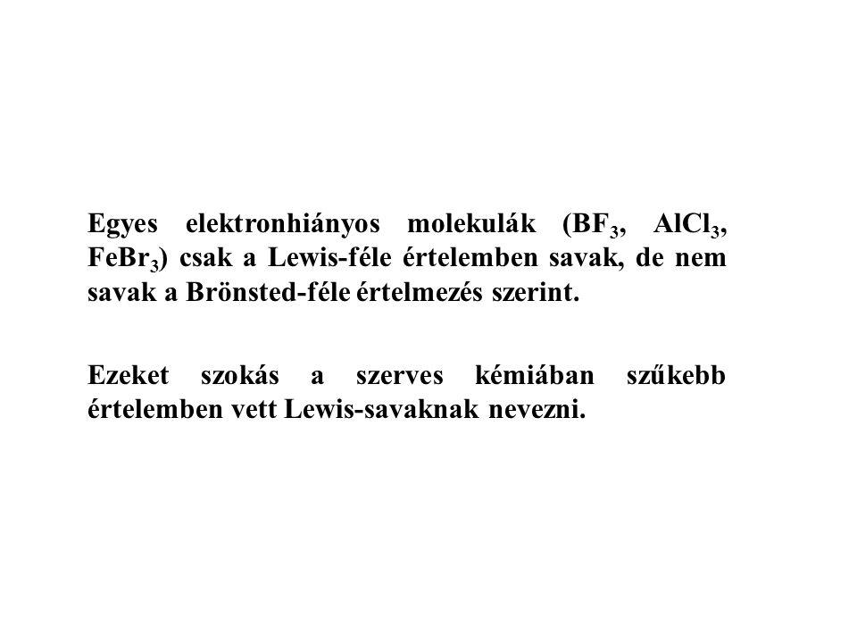 Egyes elektronhiányos molekulák (BF3, AlCl3, FeBr3) csak a Lewis-féle értelemben savak, de nem savak a Brönsted-féle értelmezés szerint.