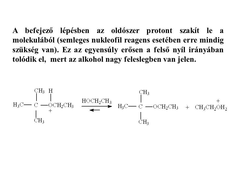 A befejező lépésben az oldószer protont szakít le a molekulából (semleges nukleofil reagens esetében erre mindig szükség van).