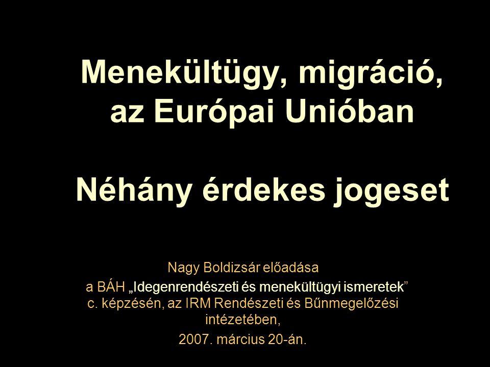 Menekültügy, migráció, az Európai Unióban Néhány érdekes jogeset