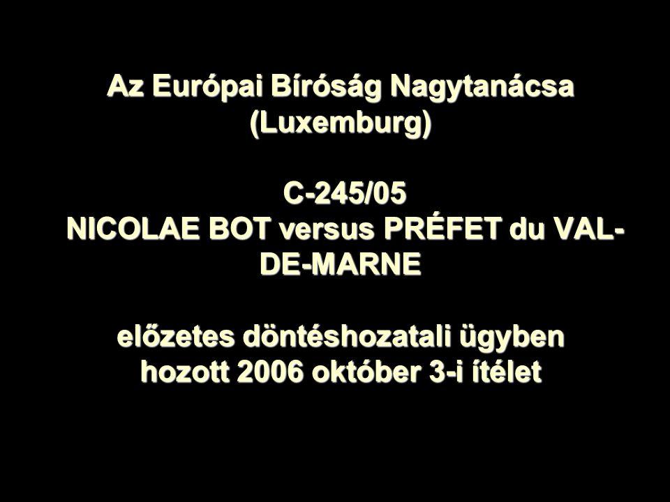 Az Európai Bíróság Nagytanácsa (Luxemburg) C-245/05 NICOLAE BOT versus PRÉFET du VAL-DE-MARNE előzetes döntéshozatali ügyben hozott 2006 október 3-i ítélet