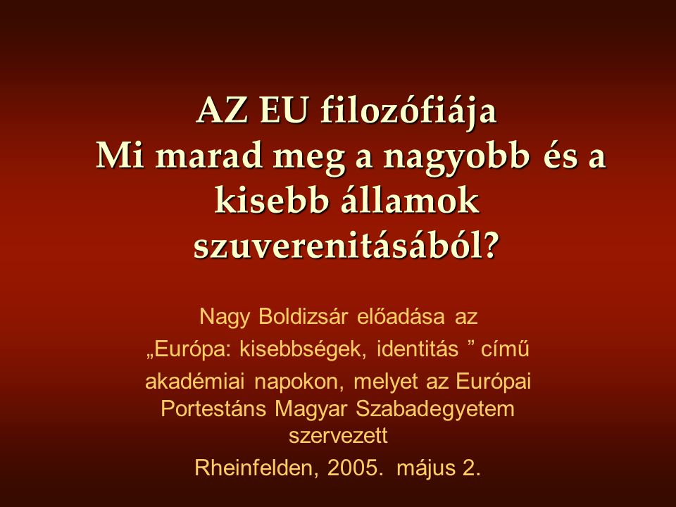 AZ EU filozófiája Mi marad meg a nagyobb és a kisebb államok szuverenitásából