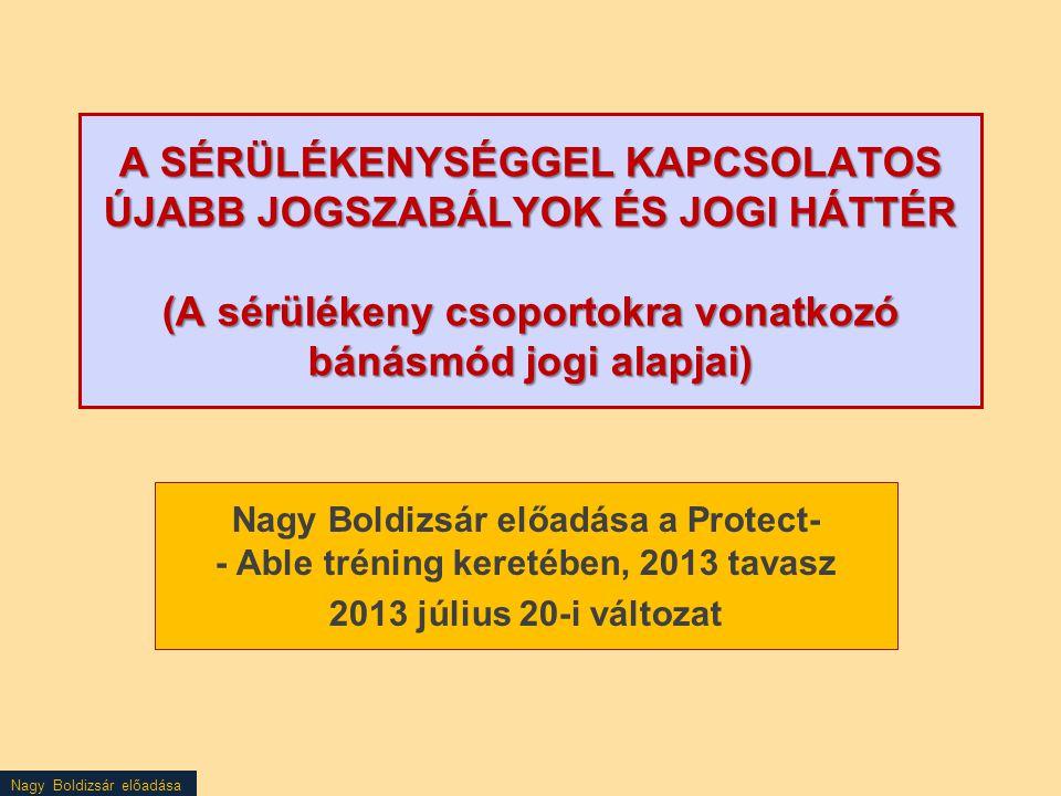 A SÉRÜLÉKENYSÉGGEL KAPCSOLATOS ÚJABB JOGSZABÁLYOK ÉS JOGI HÁTTÉR (A sérülékeny csoportokra vonatkozó bánásmód jogi alapjai)