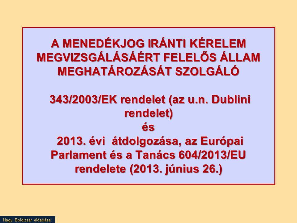 A MENEDÉKJOG IRÁNTI KÉRELEM MEGVIZSGÁLÁSÁÉRT FELELŐS ÁLLAM MEGHATÁROZÁSÁT SZOLGÁLÓ 343/2003/EK rendelet (az u.n.