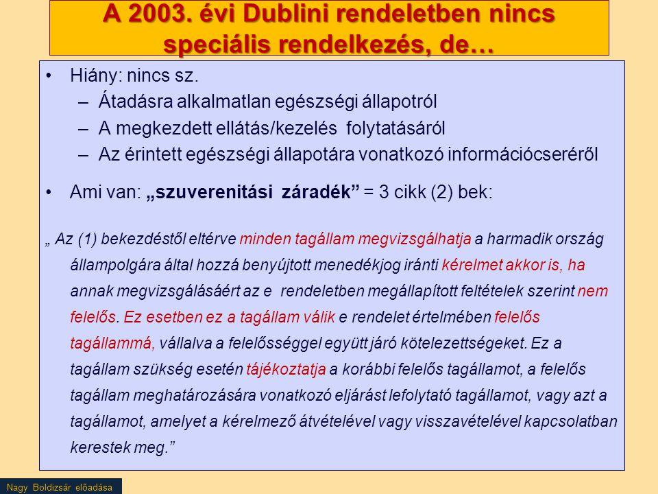 A 2003. évi Dublini rendeletben nincs speciális rendelkezés, de…