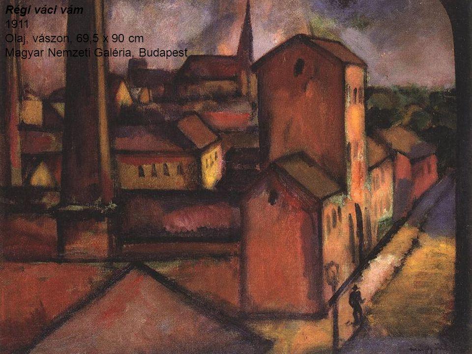 Régi váci vám 1911 Olaj, vászon, 69,5 x 90 cm Magyar Nemzeti Galéria, Budapest
