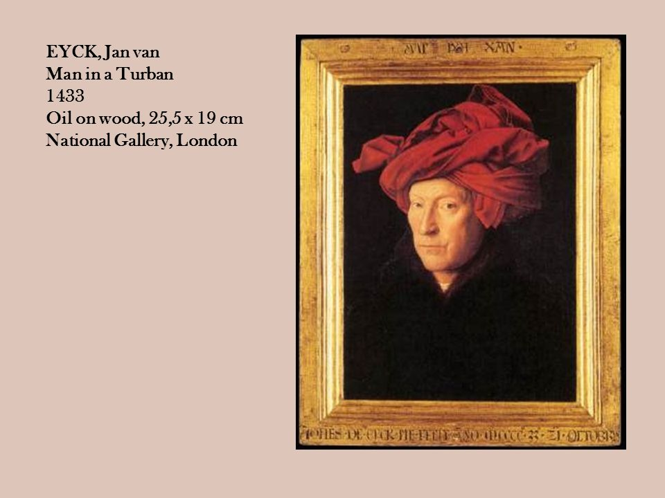 EYCK, Jan van Man in a Turban 1433 Oil on wood, 25,5 x 19 cm National Gallery, London