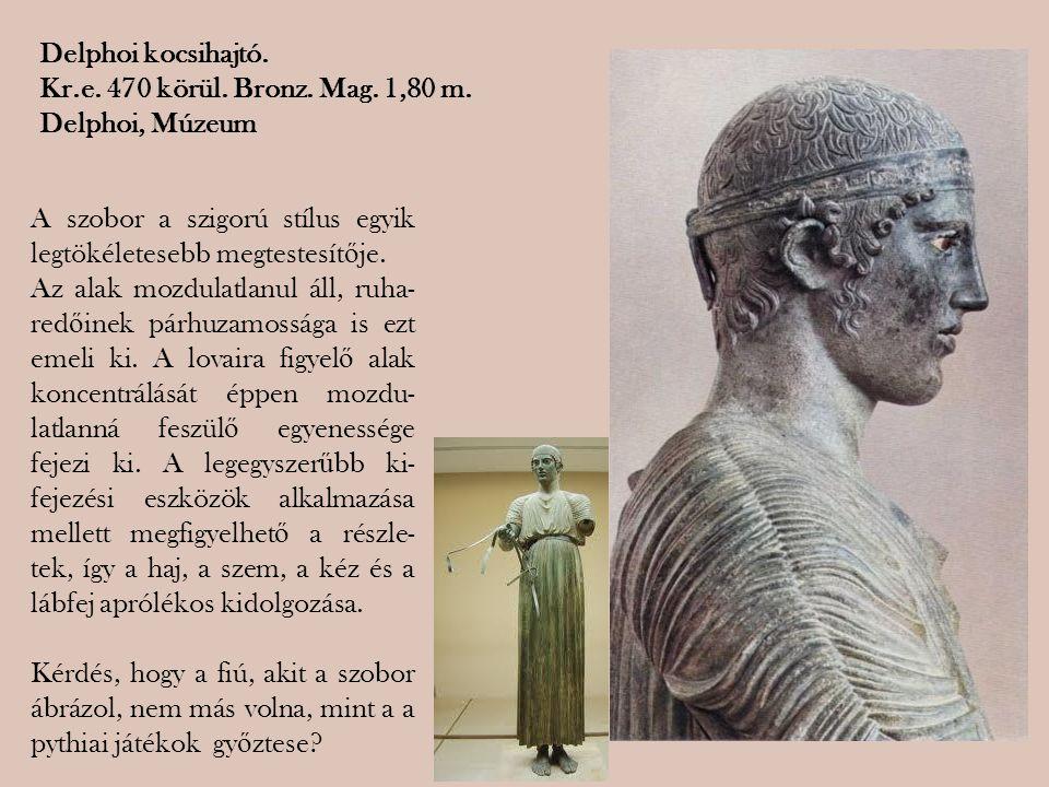Delphoi kocsihajtó. Kr.e. 470 körül. Bronz. Mag. 1,80 m. Delphoi, Múzeum. A szobor a szigorú stílus egyik legtökéletesebb megtestesítője.