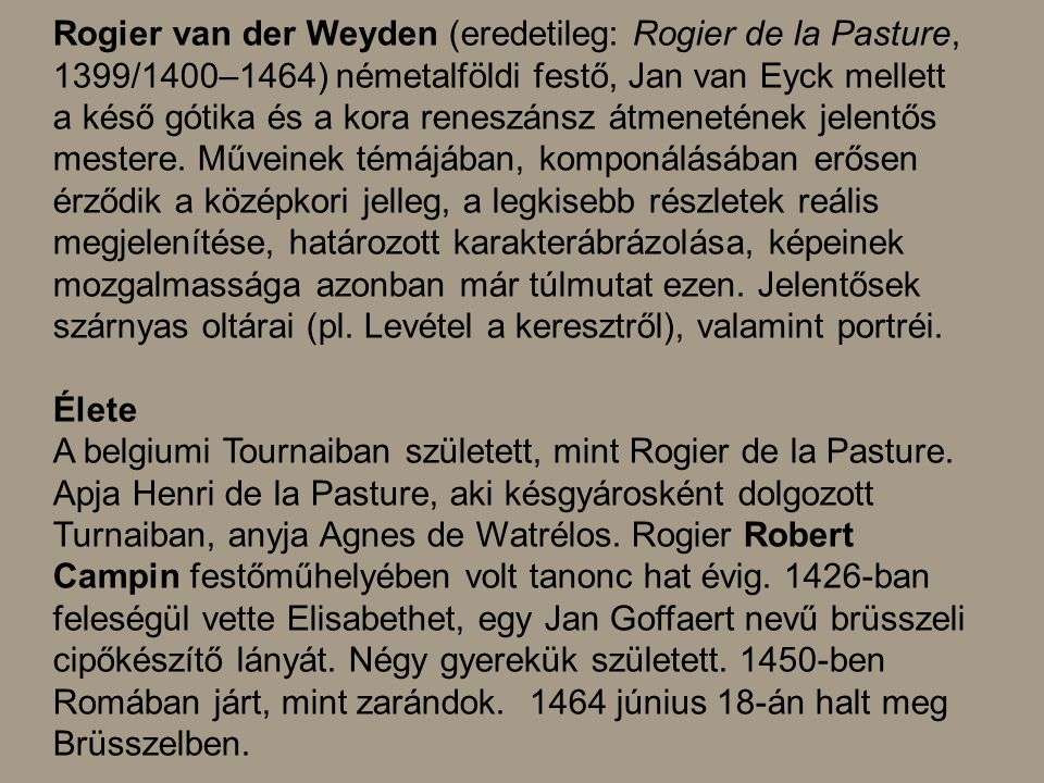 Rogier van der Weyden (eredetileg: Rogier de la Pasture, 1399/1400–1464) németalföldi festő, Jan van Eyck mellett