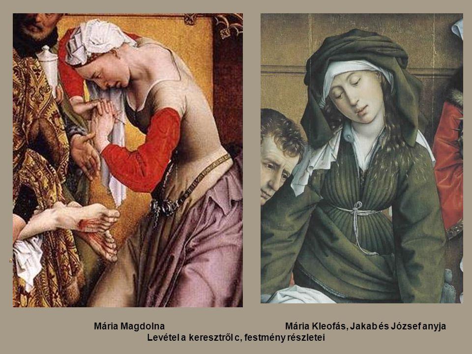 Mária Magdolna Mária Kleofás, Jakab és József anyja Levétel a keresztről c, festmény részletei