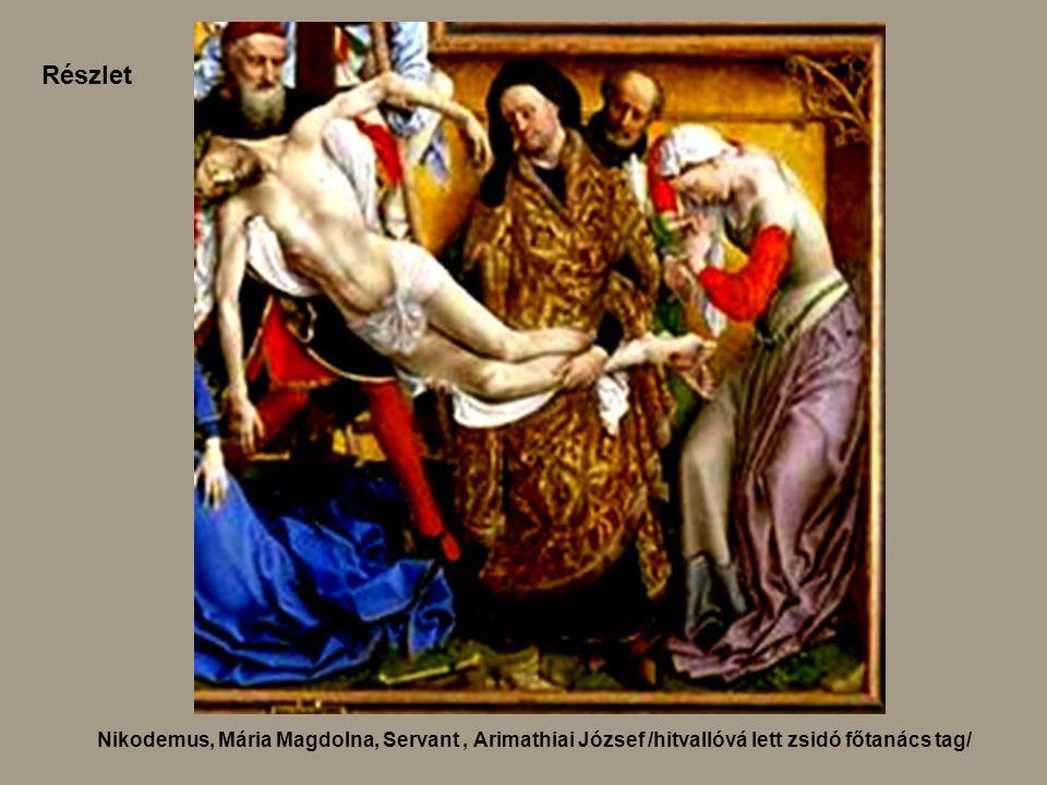 Részlet Nikodemus, Mária Magdolna, Servant , Arimathiai József /hitvallóvá lett zsidó főtanács tag/