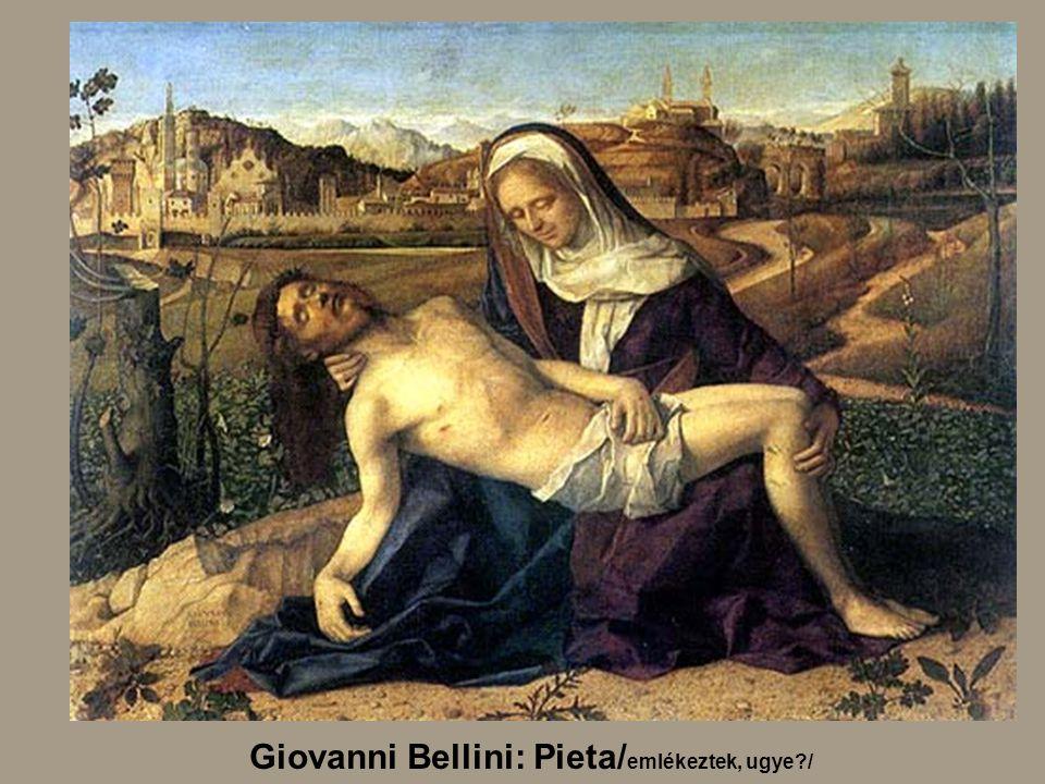 Giovanni Bellini: Pieta/emlékeztek, ugye /