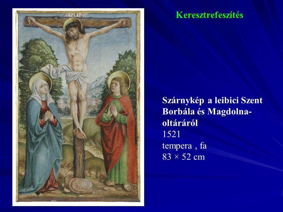 Keresztrefeszítés Szárnykép a leibici Szent Borbála és Magdolna-oltáráról.
