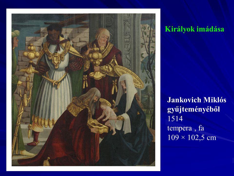 Királyok imádása Jankovich Miklós gyűjteményéből 1514 tempera , fa 109 × 102,5 cm
