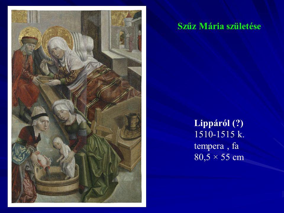 Szűz Mária születése Lippáról ( ) 1510-1515 k. tempera , fa 80,5 × 55 cm