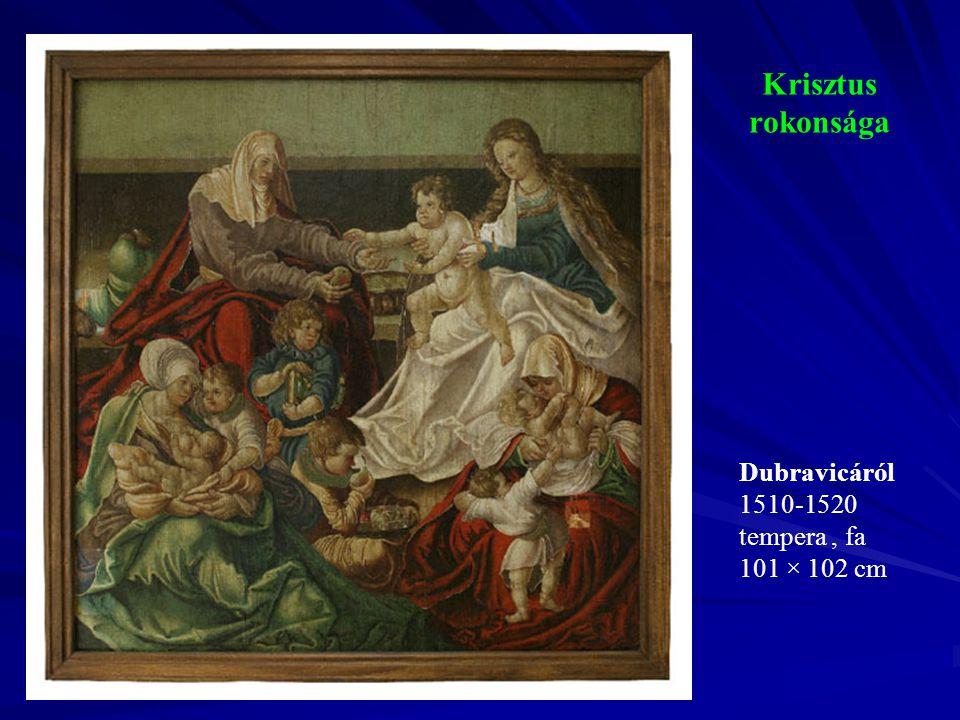 Krisztus rokonsága Dubravicáról 1510-1520 tempera , fa 101 × 102 cm