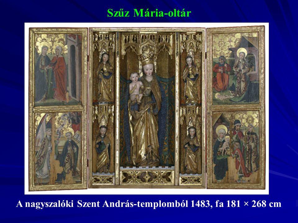 Szűz Mária-oltár A nagyszalóki Szent András-templomból 1483, fa 181 × 268 cm