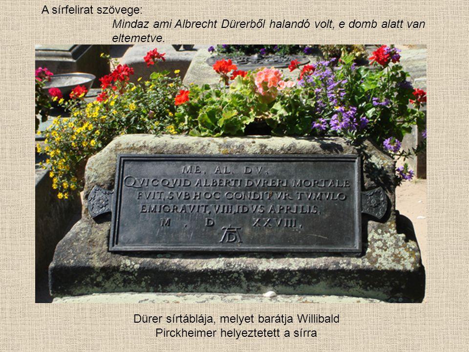 A sírfelirat szövege: Mindaz ami Albrecht Dürerből halandó volt, e domb alatt van eltemetve.