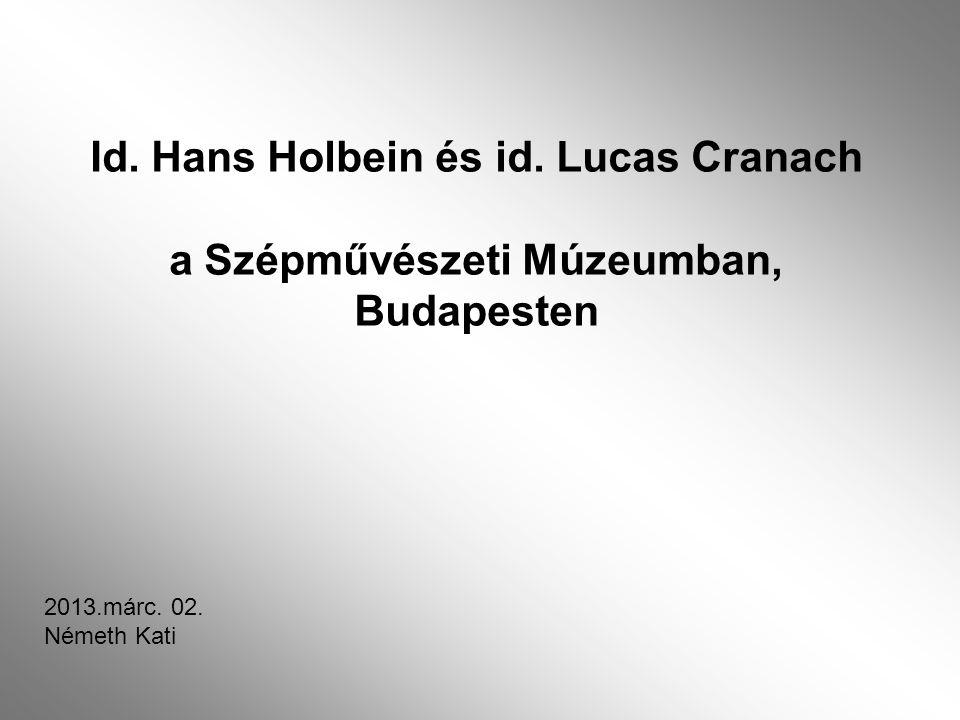 Id. Hans Holbein és id. Lucas Cranach a Szépművészeti Múzeumban,