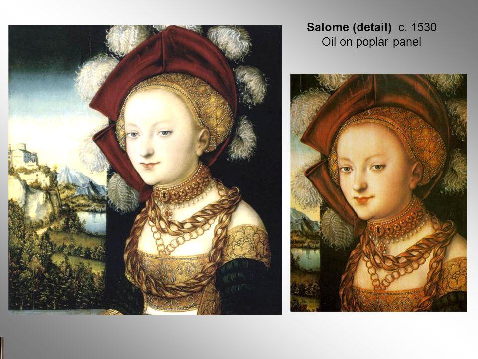 Salome (detail) c. 1530 Oil on poplar panel