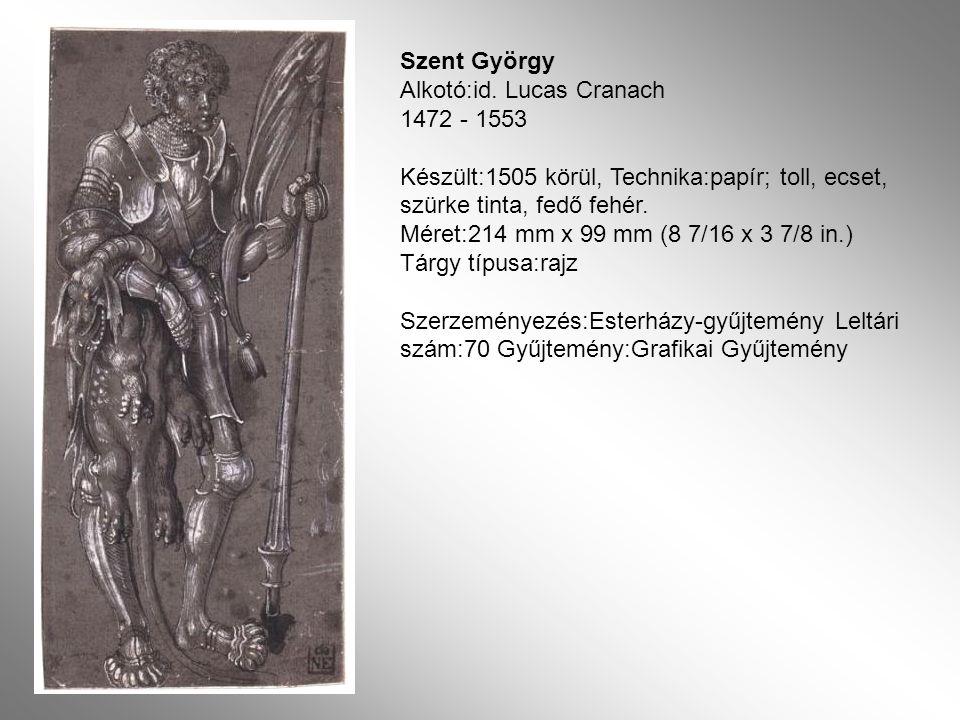 Szent György Alkotó:id. Lucas Cranach 1472 - 1553 Készült:1505 körül, Technika:papír; toll, ecset, szürke tinta, fedő fehér.