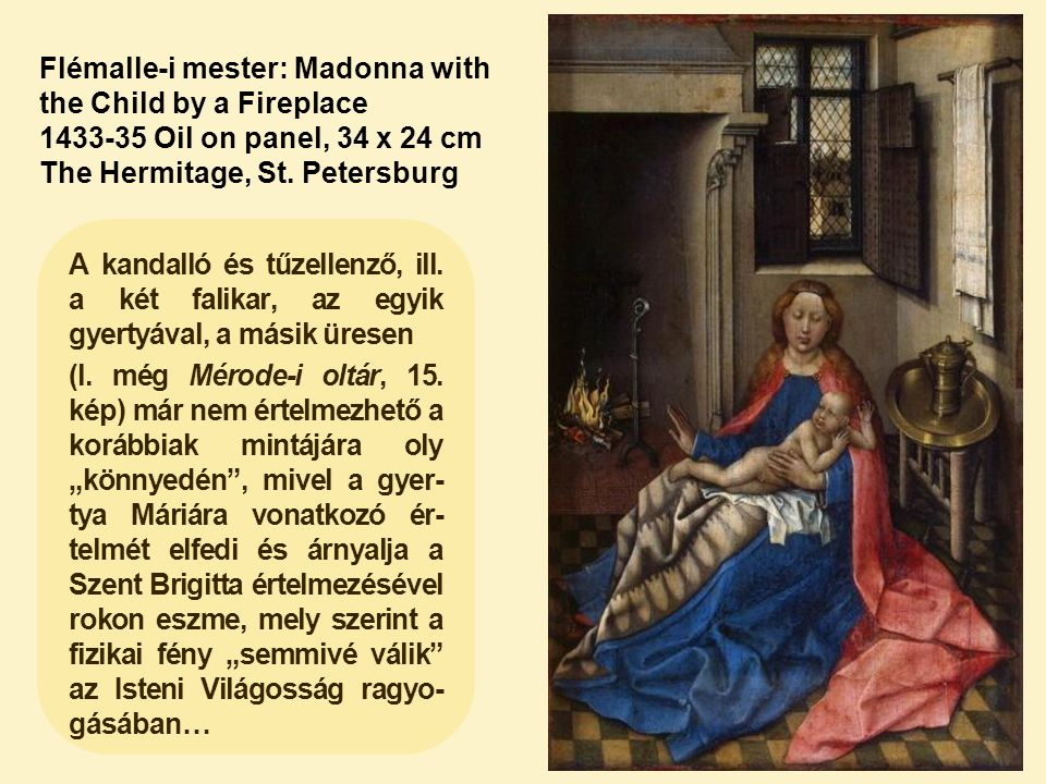 Flémalle-i mester: Madonna with the Child by a Fireplace 1433-35 Oil on panel, 34 x 24 cm The Hermitage, St. Petersburg