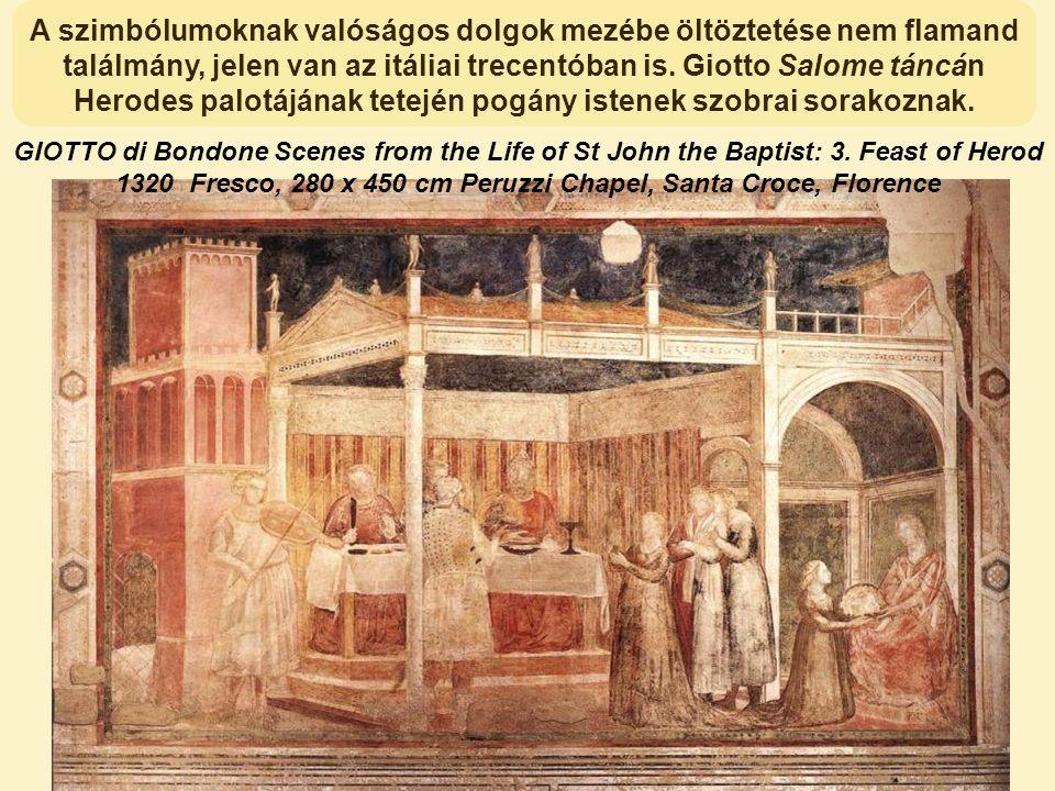A szimbólumoknak valóságos dolgok mezébe öltöztetése nem flamand találmány, jelen van az itáliai trecentóban is. Giotto Salome táncán Herodes palotájának tetején pogány istenek szobrai sorakoznak.