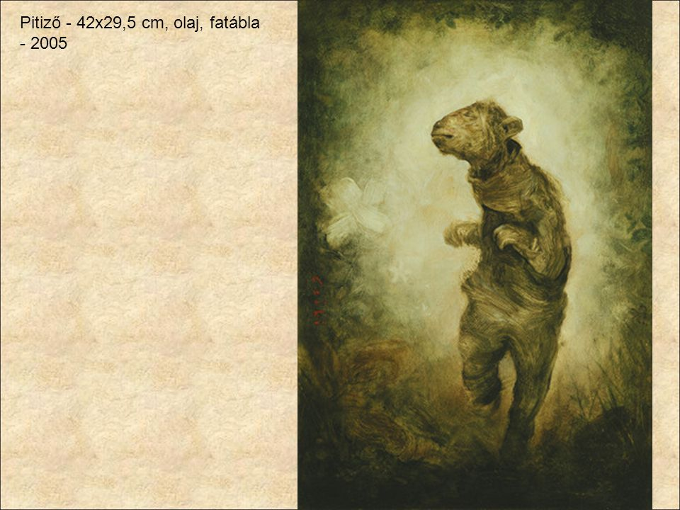 Pitiző - 42x29,5 cm, olaj, fatábla - 2005