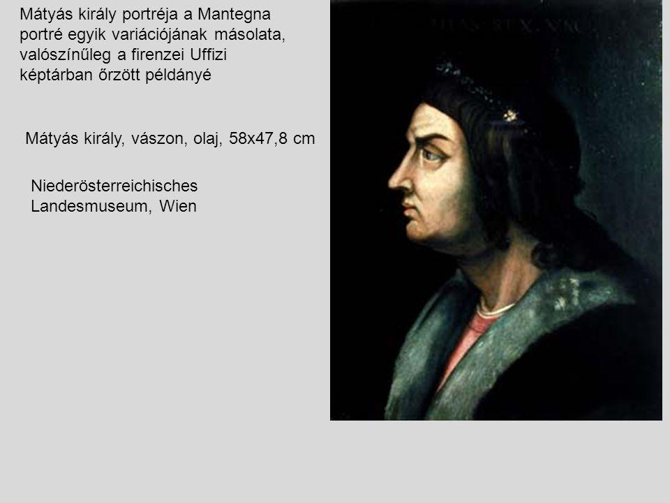 Mátyás király portréja a Mantegna portré egyik variációjának másolata, valószínűleg a firenzei Uffizi képtárban őrzött példányé