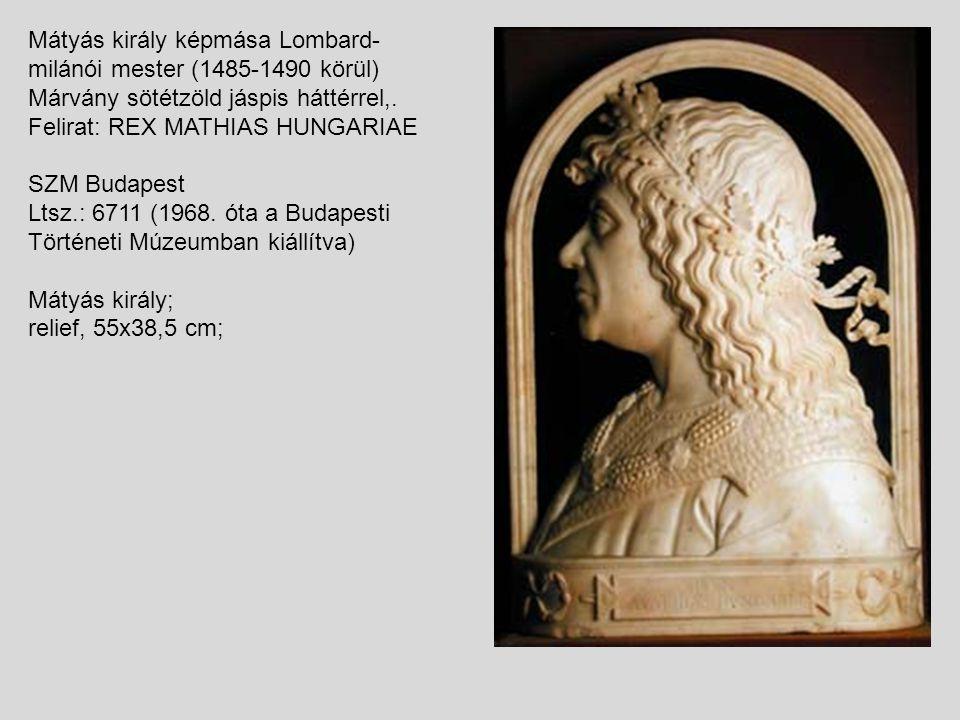 Mátyás király képmása Lombard-milánói mester (1485-1490 körül) Márvány sötétzöld jáspis háttérrel,.
