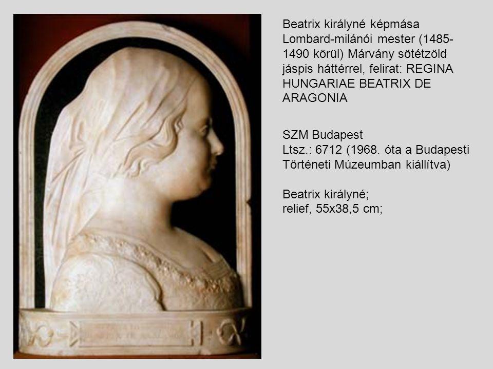 Beatrix királyné képmása Lombard-milánói mester (1485-1490 körül) Márvány sötétzöld jáspis háttérrel, felirat: REGINA HUNGARIAE BEATRIX DE ARAGONIA