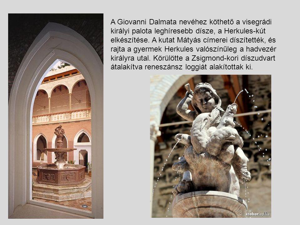 A Giovanni Dalmata nevéhez köthető a visegrádi királyi palota leghíresebb dísze, a Herkules-kút elkészítése.