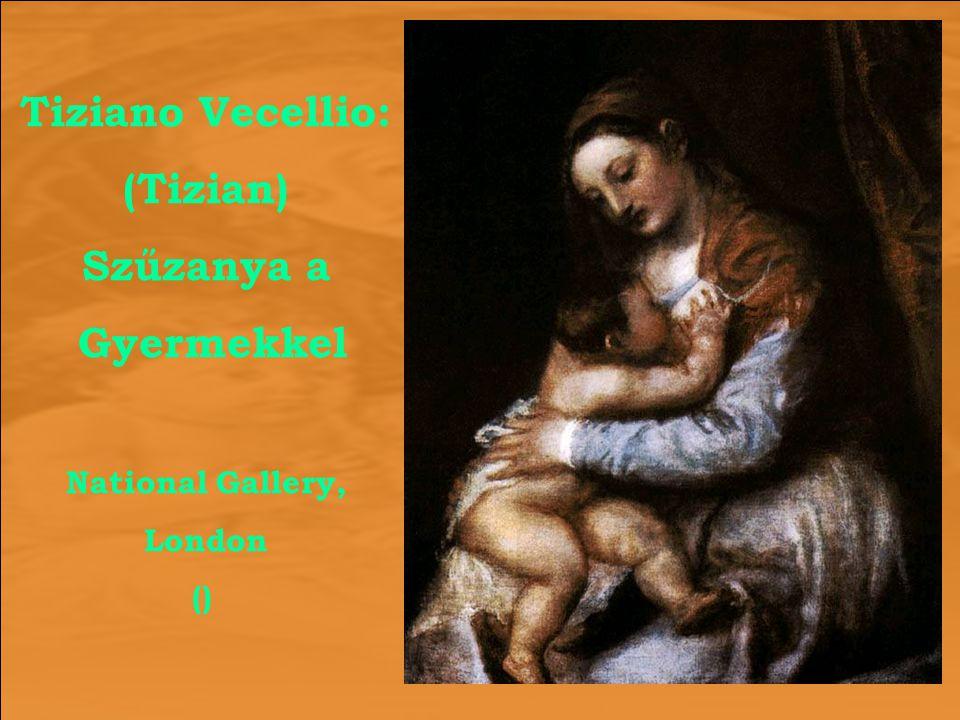Tiziano Vecellio: (Tizian) Szűzanya a Gyermekkel