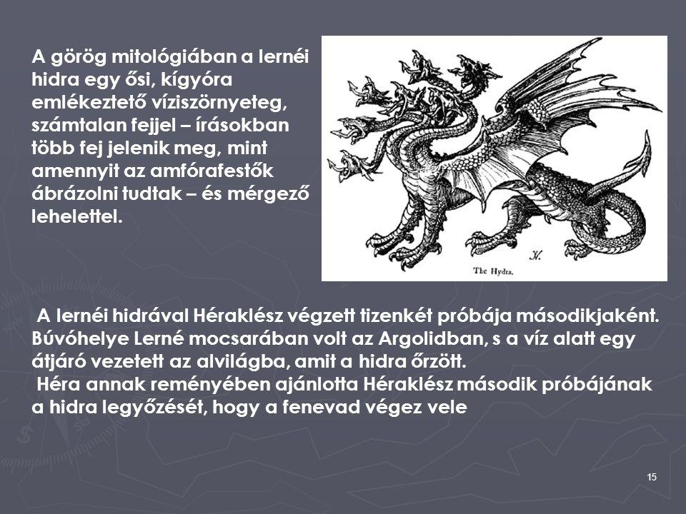 A görög mitológiában a lernéi hidra egy ősi, kígyóra emlékeztető víziszörnyeteg, számtalan fejjel – írásokban több fej jelenik meg, mint amennyit az amfórafestők ábrázolni tudtak – és mérgező lehelettel.