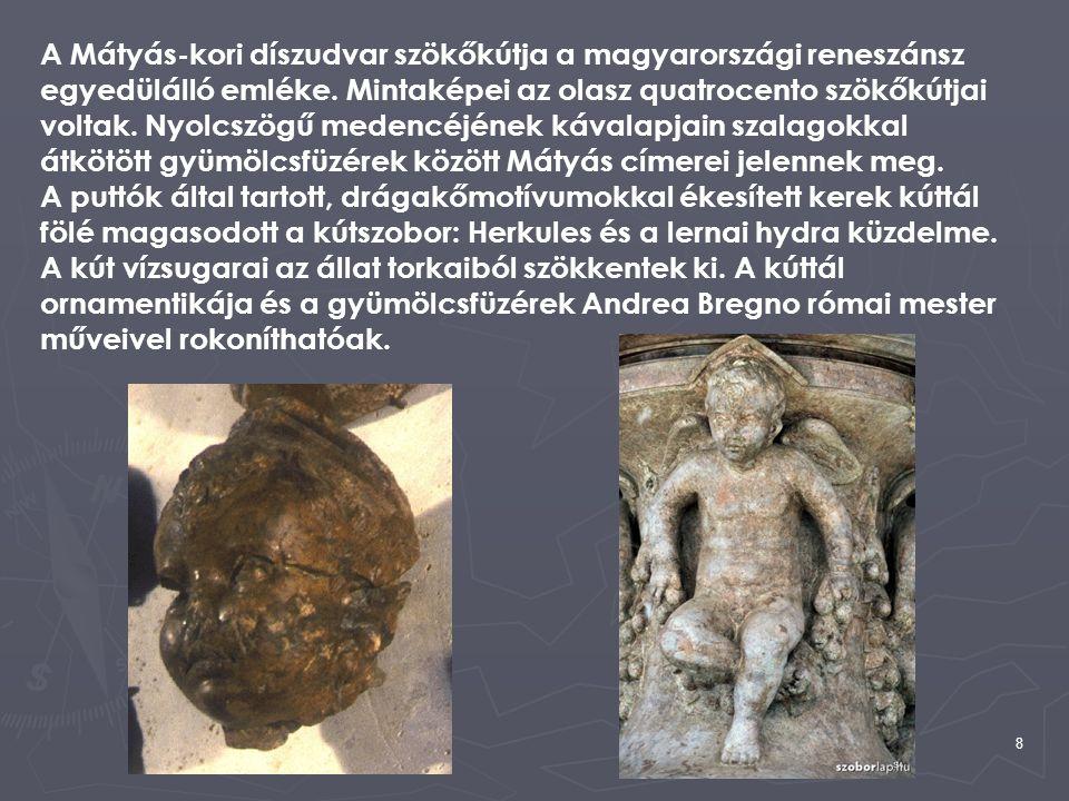 A Mátyás-kori díszudvar szökőkútja a magyarországi reneszánsz egyedülálló emléke.