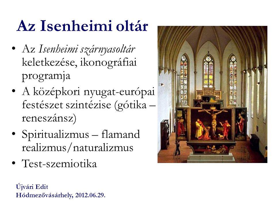 Az Isenheimi oltár Az Isenheimi szárnyasoltár keletkezése, ikonográfiai programja.