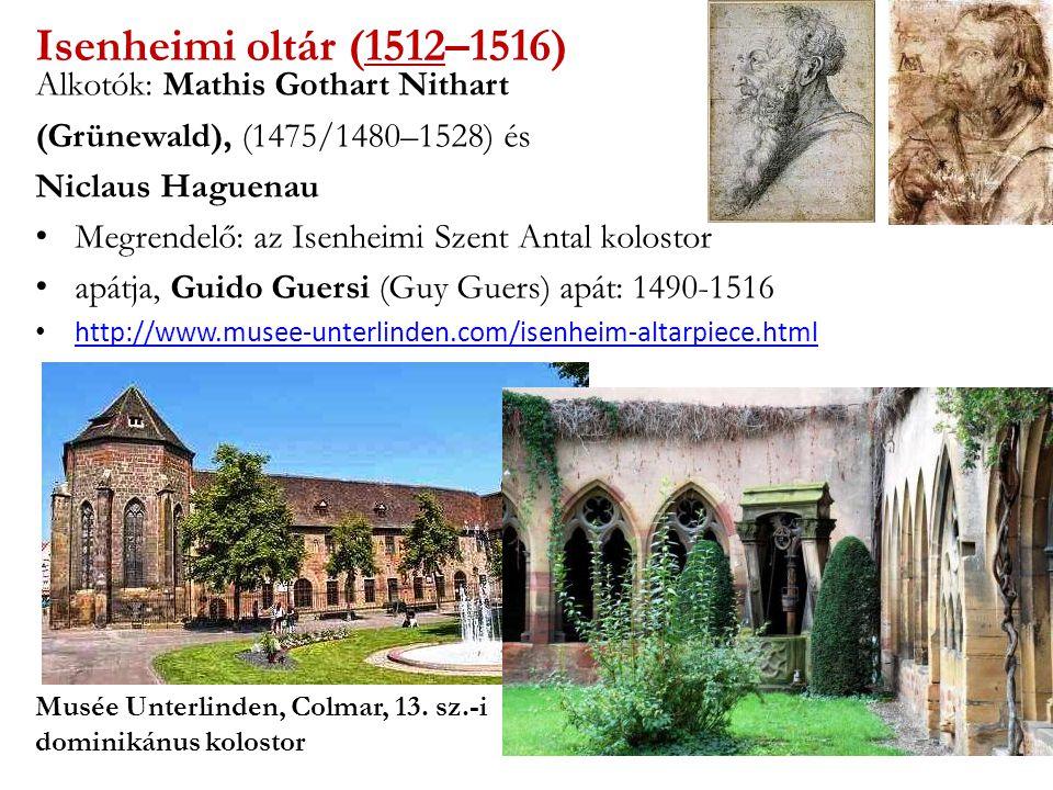 Isenheimi oltár (1512–1516) Alkotók: Mathis Gothart Nithart