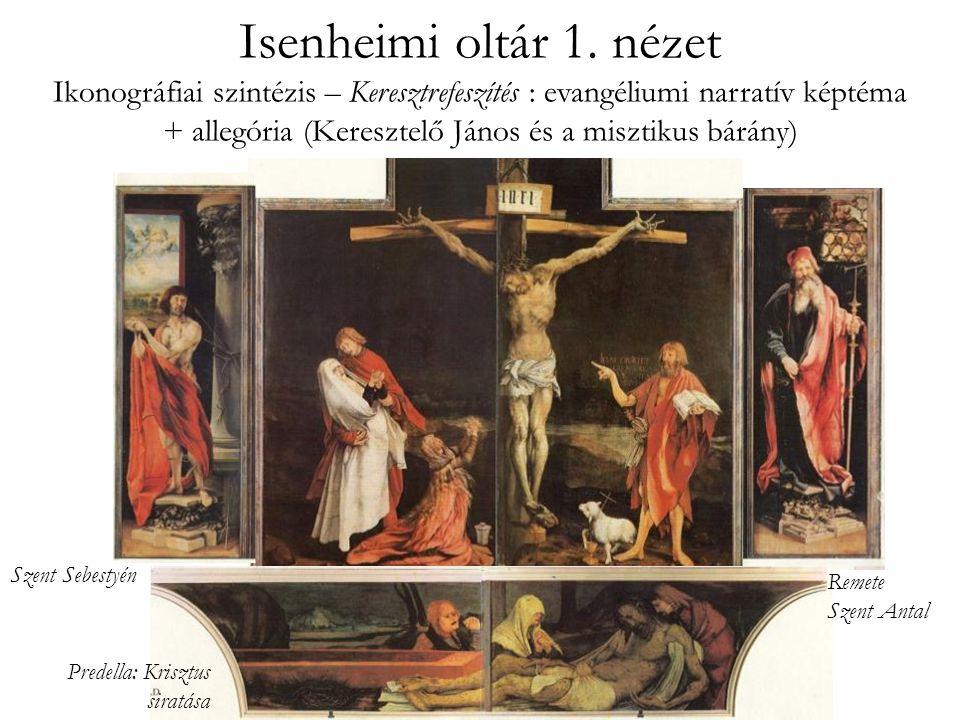 Isenheimi oltár 1. nézet Ikonográfiai szintézis – Keresztrefeszítés : evangéliumi narratív képtéma + allegória (Keresztelő János és a misztikus bárány)