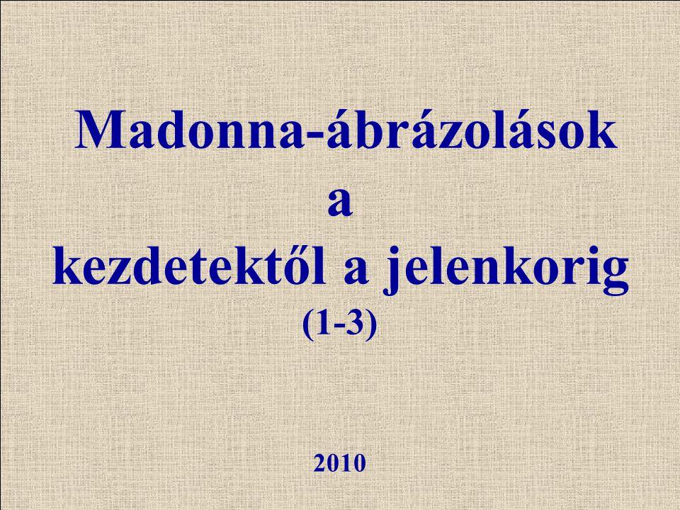 Madonna-ábrázolások a kezdetektől a jelenkorig (1-3)