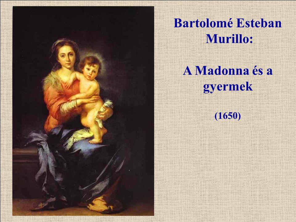 Bartolomé Esteban Murillo: A Madonna és a gyermek (1650)