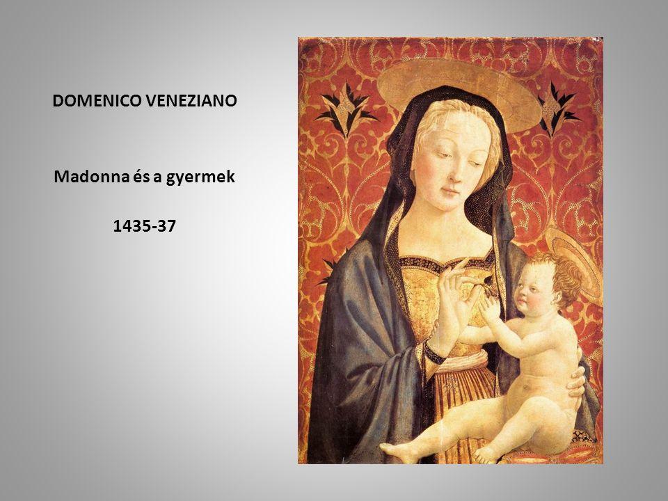 DOMENICO VENEZIANO Madonna és a gyermek 1435-37