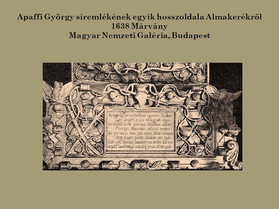 Apaffi György síremlékének egyik hosszoldala Almakerékről 1638 Márvány Magyar Nemzeti Galéria, Budapest