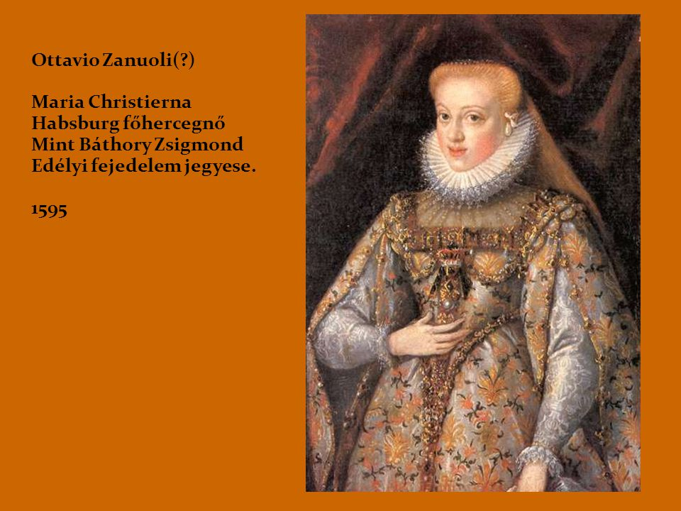 Ottavio Zanuoli( ) Maria Christierna. Habsburg főhercegnő. Mint Báthory Zsigmond. Edélyi fejedelem jegyese.