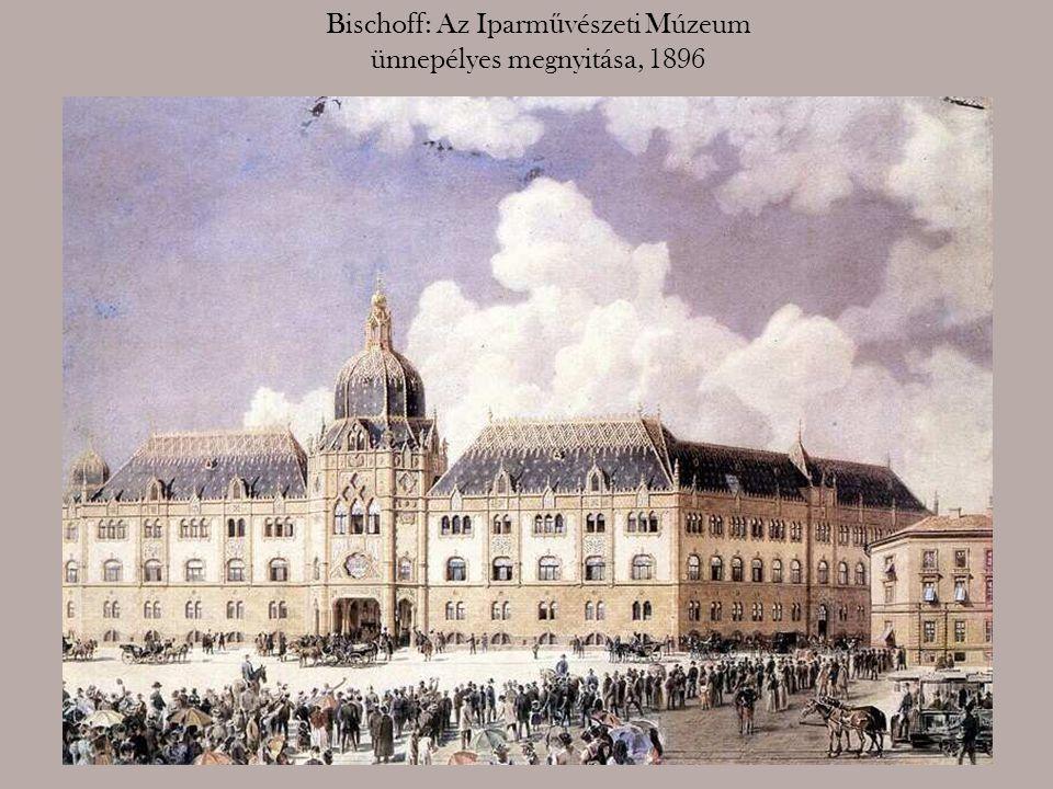 Bischoff: Az Iparművészeti Múzeum ünnepélyes megnyitása, 1896