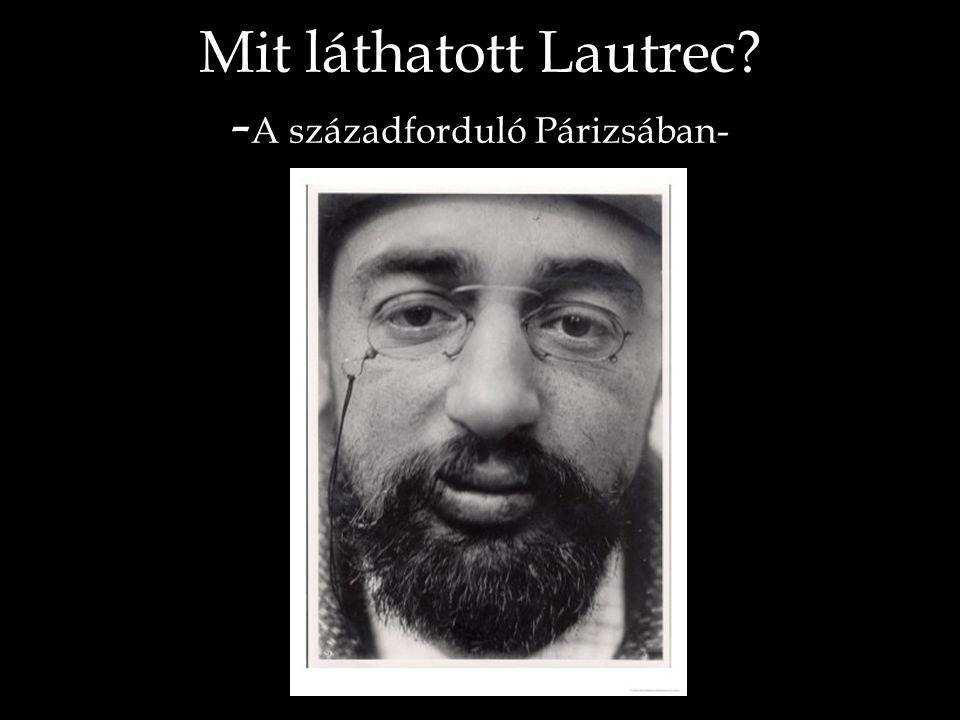 Mit láthatott Lautrec -A századforduló Párizsában-