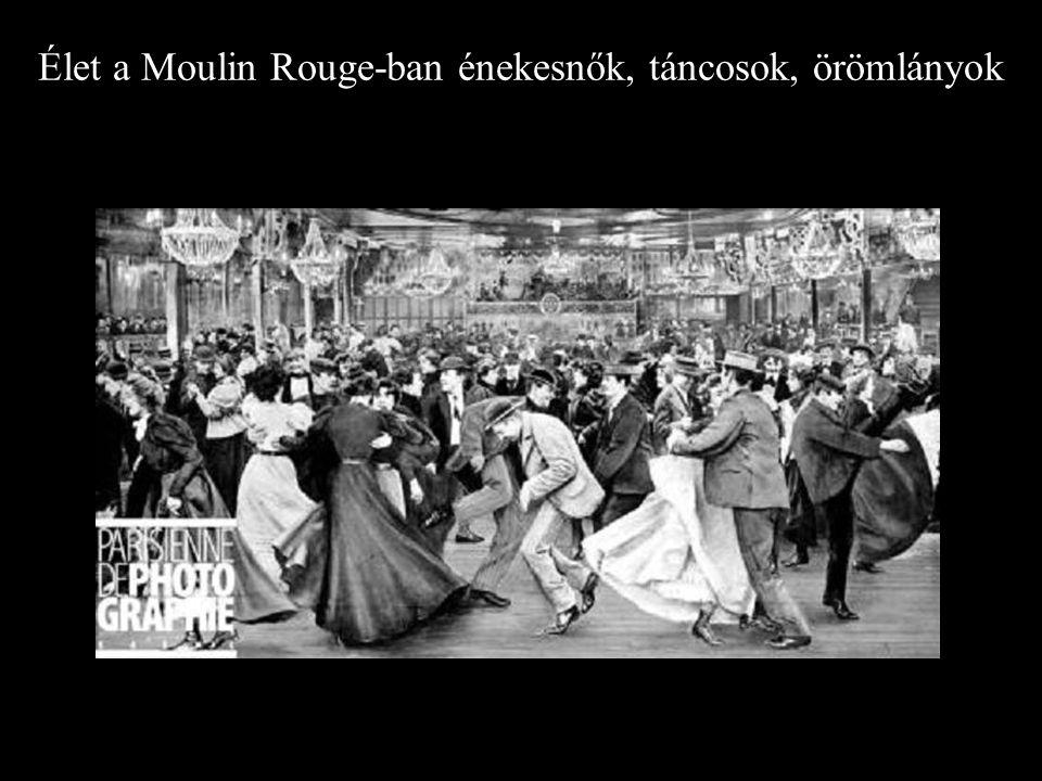 Élet a Moulin Rouge-ban énekesnők, táncosok, örömlányok