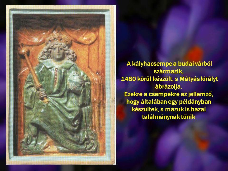 A kályhacsempe a budai várból származik, 1480 körül készült, s Mátyás királyt ábrázolja.