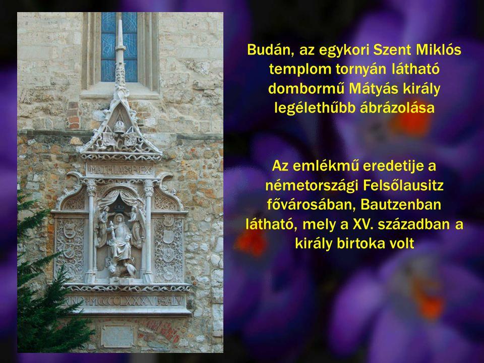 Budán, az egykori Szent Miklós templom tornyán látható dombormű Mátyás király legélethűbb ábrázolása