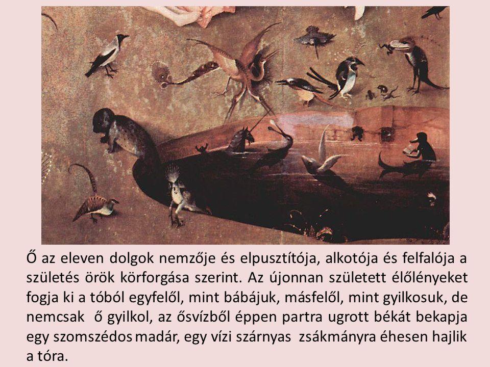 Ő az eleven dolgok nemzője és elpusztítója, alkotója és felfalója a születés örök körforgása szerint. Az újonnan született élőlényeket fogja ki a tóból egyfelől, mint bábájuk, másfelől, mint gyilkosuk, de nemcsak ő gyilkol, az ősvízből éppen partra ugrott békát bekapja egy szomszédos madár, egy vízi szárnyas zsákmányra éhesen hajlik