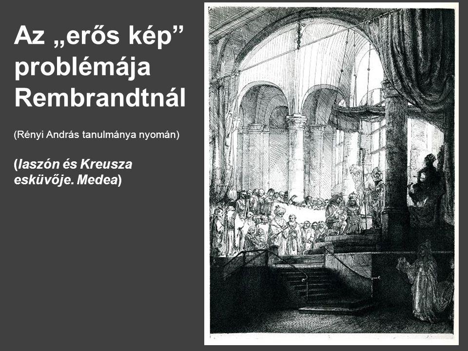 """Az """"erős kép problémája Rembrandtnál (Rényi András tanulmánya nyomán) (Iaszón és Kreusza esküvője."""