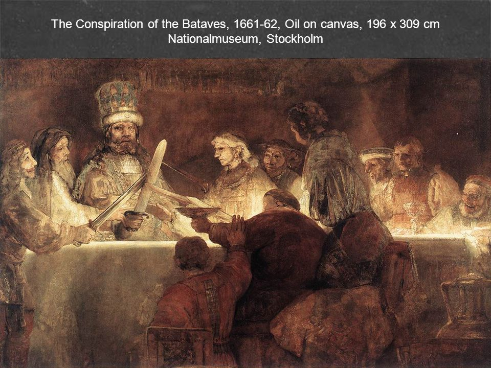 The Conspiration of the Bataves, 1661-62, Oil on canvas, 196 x 309 cm Nationalmuseum, Stockholm